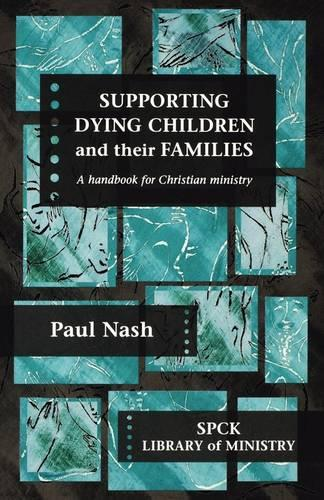 Supporting Dying Children and Their Families: A Handbook for Christian Ministry (Paperback)