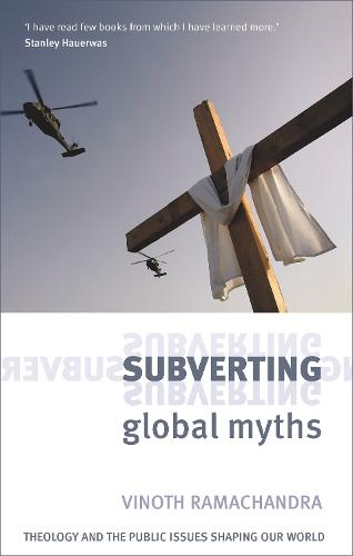 Subverting Global Myths: Theology and the Public Issues That Shape Our World (Paperback)