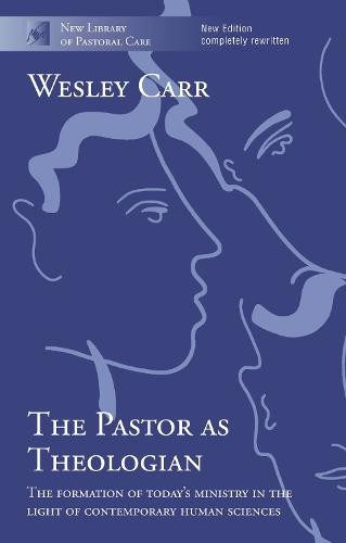 The Pastor as Theologian: The Formation of Today's Ministry in the Light of Contemporary Human Sciences - New Library of Pastoral Care (Paperback)