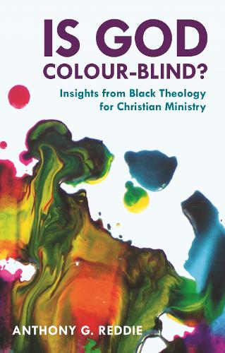 Is God Colour-blind?: Insights from Black Theology for Christian Ministry (Paperback)