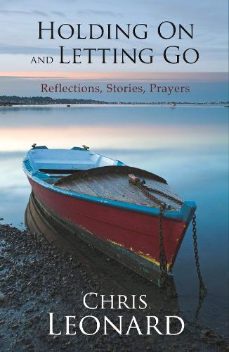 Holding on and Letting Go: Reflections, Stories, Prayers (Paperback)