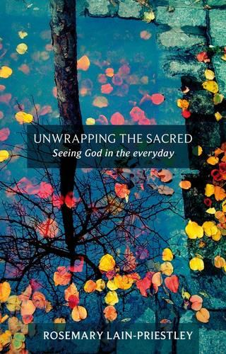Unwrapping the Sacred: Seeing God in the Everyday (Paperback)