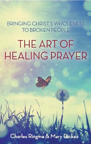 The Art of Healing Prayer: Bringing Christ's Wholeness to Broken People (Paperback)