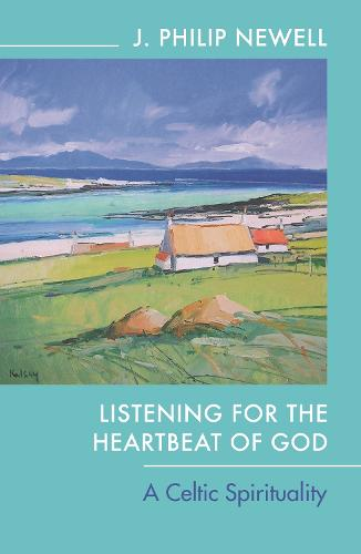 Listening for the Heartbeat of God: A Celtic Spirituality (Paperback)