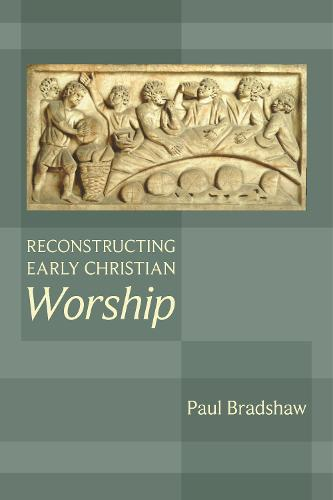 Reconstructing Early Christian Worship (Paperback)