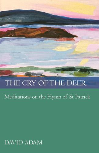 The Cry of the Deer: Meditations on the Hymn of St Patrick (Paperback)