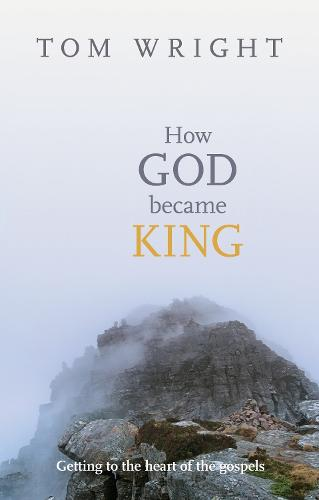 How God Became King: Getting to the Heart of the Gospels (Paperback)