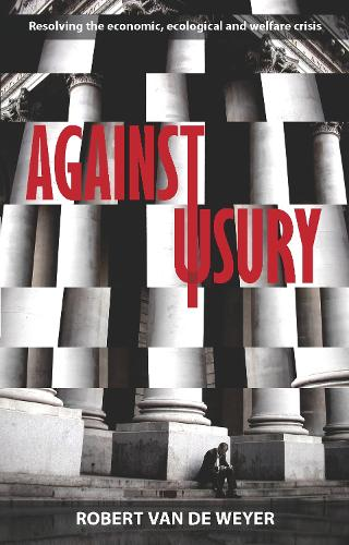 Against Usury: Resolving the Economic and Ecological Crisis (Paperback)