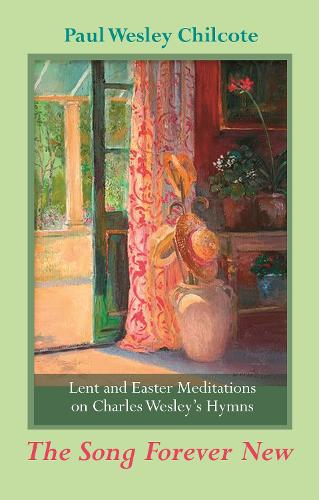 The Song Forever New: Lent and Easter Meditations on Charles Wesley's Hymns (Paperback)