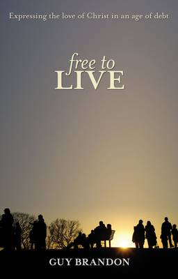 Free to Live: Expressing the Love of Christ in an Age of Debt (Paperback)