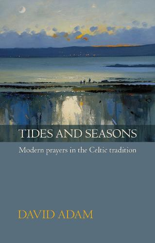 Tides and Seasons: Modern Prayers in the Celtic Tradition (Paperback)
