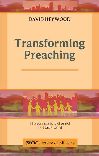 Transforming Preaching: The Sermon as a Channel for God's Word (Paperback)