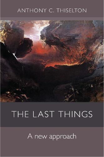 The Last Things: A New Approach (Paperback)