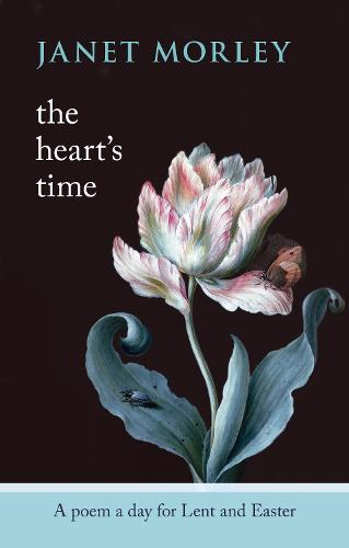 The Heart's Time: A Poem a Day for Lent and Easter (Paperback)