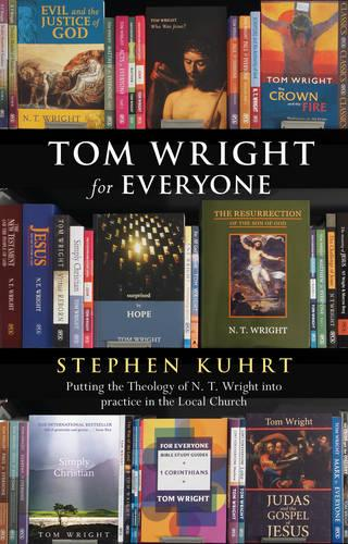 Tom Wright for Everyone: Putting the Theology of N.T. Wright into Practice in the Local Church (Paperback)