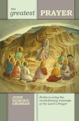 The Greatest Prayer: Rediscovering the Revolutionary Message of the Lord's Prayer (Paperback)