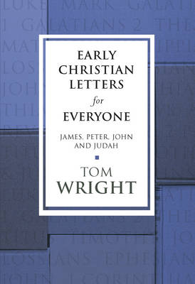 Early Christian Letters for Everyone: James, Peter, John and Judah - New Testament for Everyone (Paperback)