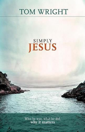 Simply Jesus: Who He Was, What He Did, Why it Matters (Paperback)
