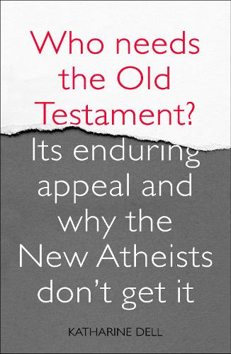 Who Needs the Old Testament?: Its Enduring Appeal and Why the New Atheists Don't Get it (Paperback)