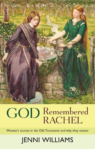 God Remembered Rachel: Women's Stories in the Old Testament and Why They Matter (Paperback)