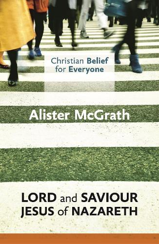 Lord and Saviour: Jesus of Nazareth - Christian Belief for Everyone 3 (Paperback)