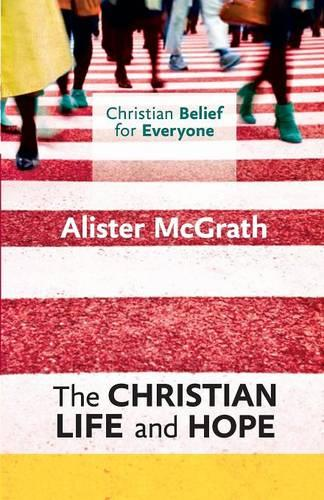 Christian Belief for Everyone: The Christian Life and Hope - Christian Belief for Everyone (Paperback)