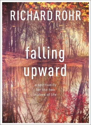 Falling Upward: A Spirituality for the Two Halves of Life (Paperback)