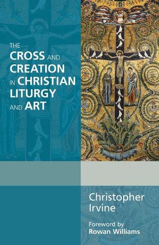 The Cross and Creation in Christian Liturgy and Art (Paperback)
