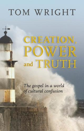 Creation, Power and Truth: The Gospel in a World of Cultural Confusion (Paperback)