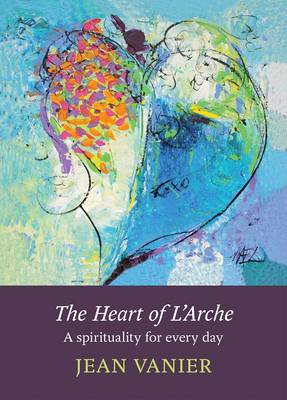 The Heart of L'Arche: A Spirituality for Every Day (Paperback)