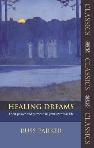 Healing Dreams: Their Power and Purpose in Your Spiritual Life - SPCK Classic (Paperback)