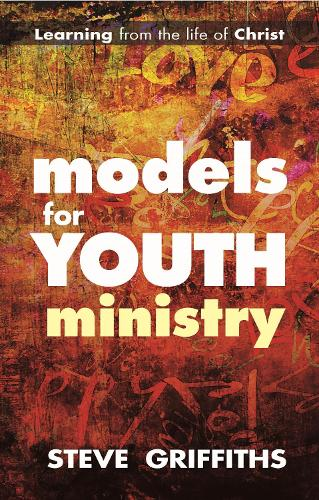 Models for Youth Ministry: Learning from the Life of Christ (Paperback)