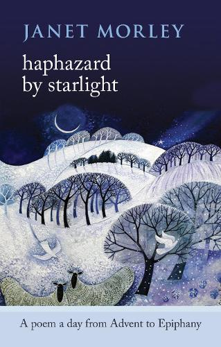 Haphazard by Starlight: A Poem a Day from Advent to Epiphany (Paperback)