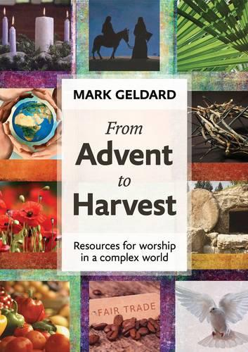 From Advent to Harvest: Resources for Worship in a Complex World (Paperback)