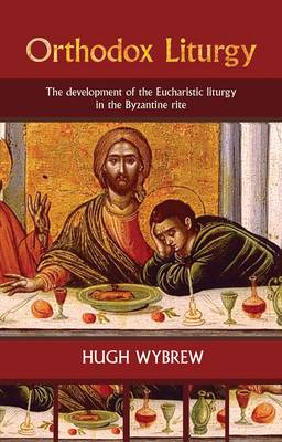 The Orthodox Liturgy: The Development of the Eucharistic Liturgy in the Byzantine Rite (Paperback)