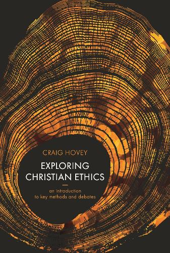 Exploring Christian Ethics: An Introduction to Key Methods and Debates (Paperback)