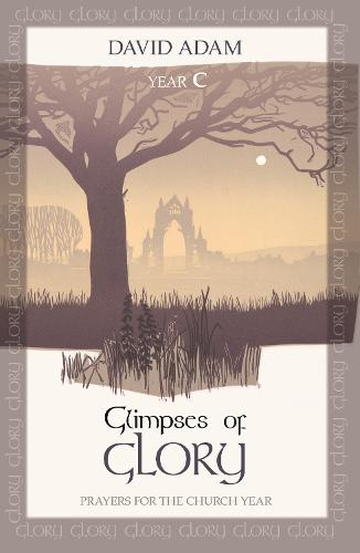 Glimpses of Glory: Prayers for the Church Year: Year C (Paperback)