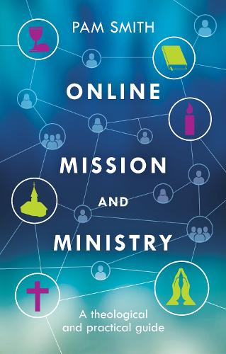 Online Mission and Ministry: A Theological and Practical Guide (Paperback)