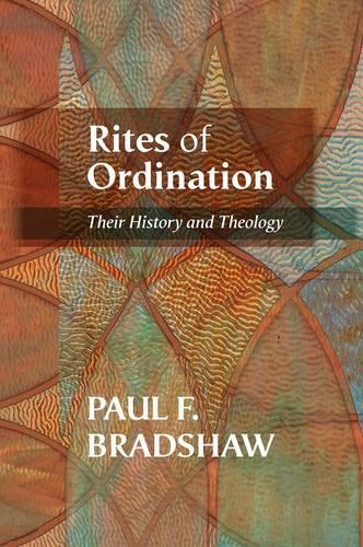 Rites of Ordination: Their history and theology (Paperback)