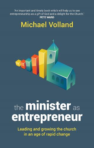 The Minister as Entrepreneur: Leading and Growing the Church in an Age of Rapid Change (Paperback)