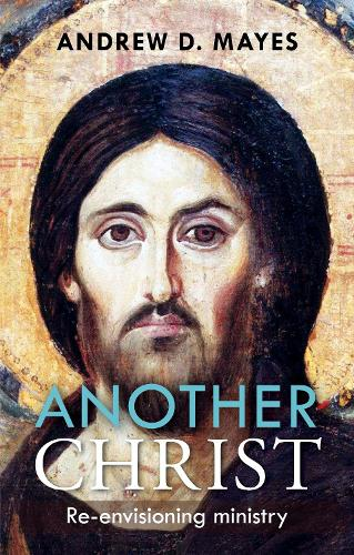 Another Christ: Re-Envisioning Ministry (Paperback)