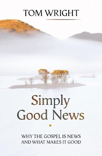Simply Good News: Why the Gospel is News and What Makes it Good (Paperback)