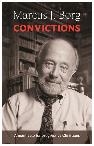 Convictions: A Manifesto For Progressive Christians (Paperback)
