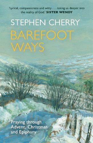 Barefoot Ways: Praying Through Advent, Christmas and Beyond (Paperback)
