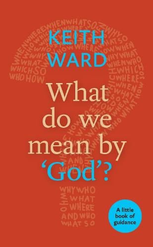 What Do We Mean by 'God'?: A Little Book Of Guidance - Little Books of Guidance (Paperback)