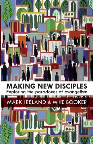 Making New Disciples: Exploring the Paradoxes of Evangelism (Paperback)