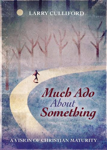 Much Ado About Something: A Vision of Christian Maturity (Paperback)