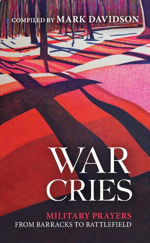 War Cries: Military Prayers from Barracks to Battlefield (Paperback)