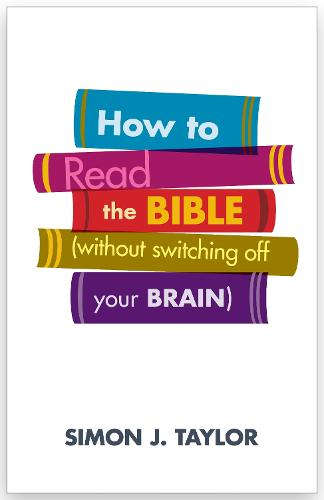 How to Read the Bible (Without Switching off Your Brain) (Paperback)