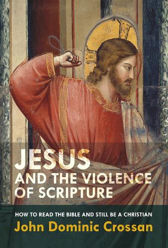 Jesus and the Violence of Scripture: How to Read the Bible and Still be a Christian (Paperback)